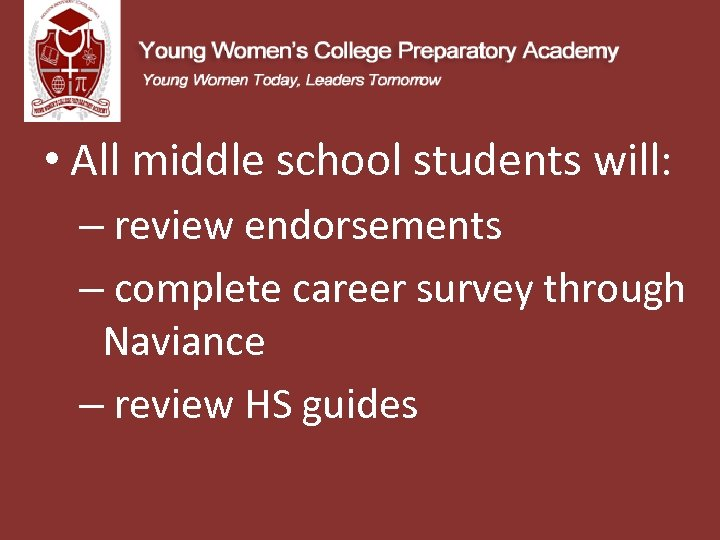 • All middle school students will: – review endorsements – complete career survey