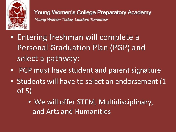 • Entering freshman will complete a Personal Graduation Plan (PGP) and select a