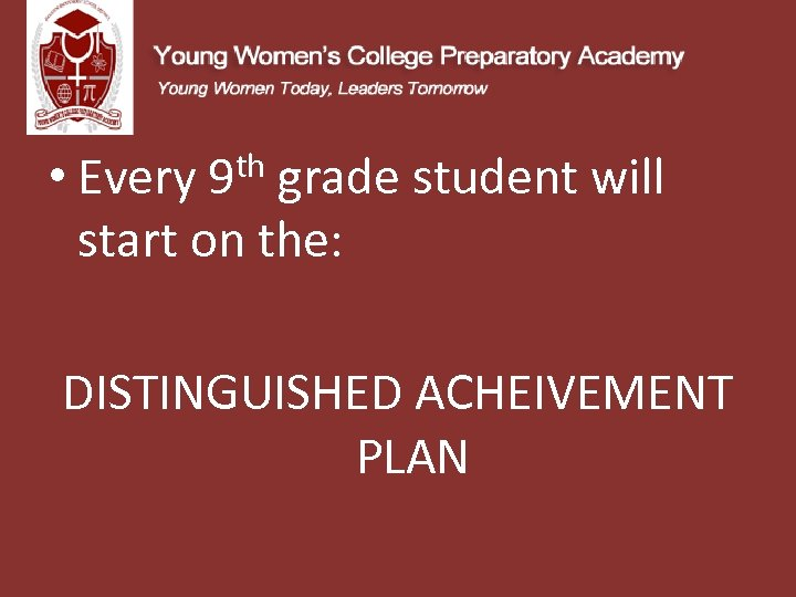 • Every 9 th grade student will start on the: DISTINGUISHED ACHEIVEMENT PLAN