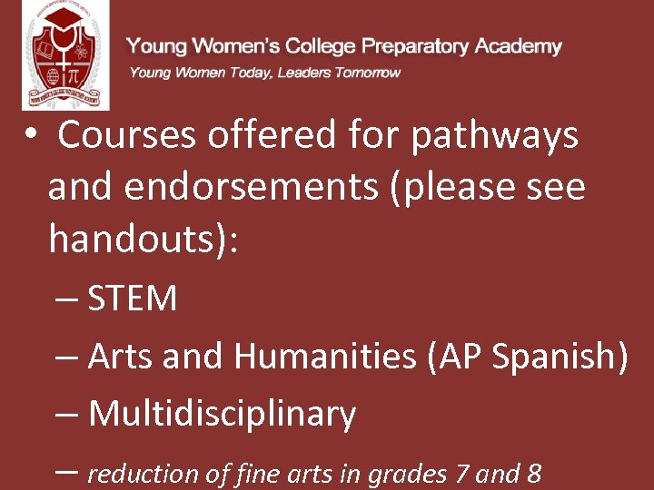 • Courses offered for pathways and endorsements (please see handouts): – STEM –