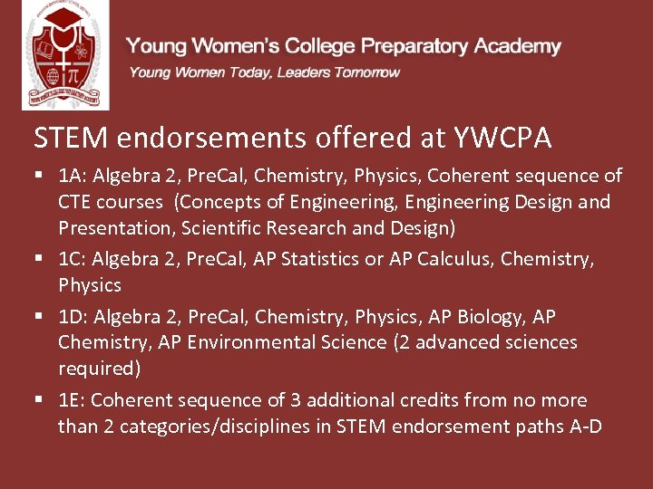 STEM endorsements offered at YWCPA § 1 A: Algebra 2, Pre. Cal, Chemistry, Physics,