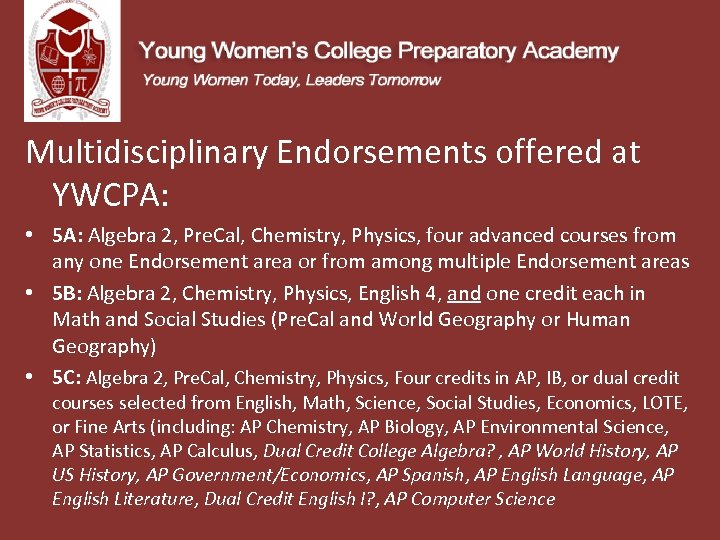 Multidisciplinary Endorsements offered at YWCPA: • 5 A: Algebra 2, Pre. Cal, Chemistry, Physics,
