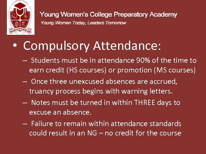 • Compulsory Attendance: – Students must be in attendance 90% of the time