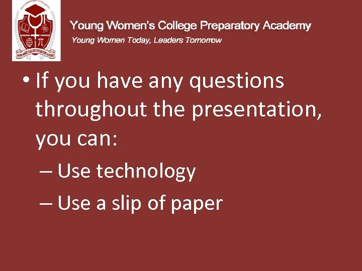 • If you have any questions throughout the presentation, you can: – Use