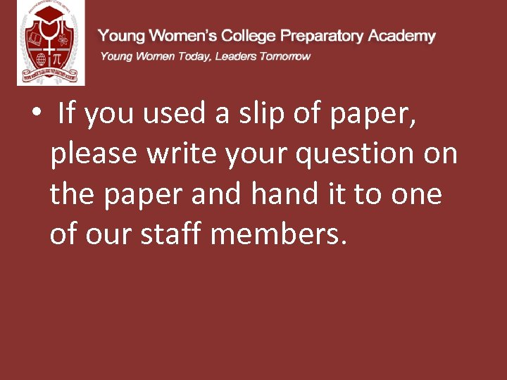 • If you used a slip of paper, please write your question on