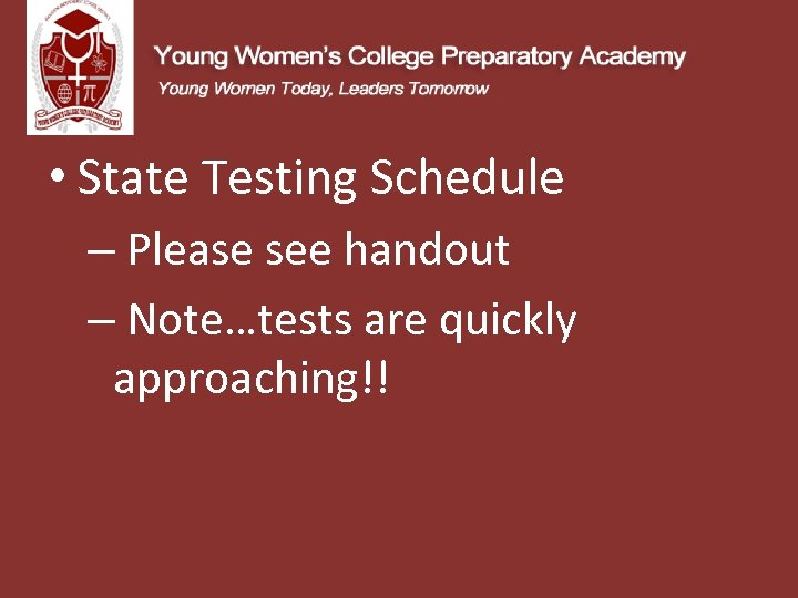 • State Testing Schedule – Please see handout – Note…tests are quickly approaching!!