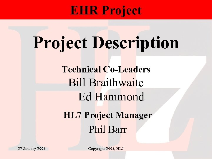 EHR Project Description Technical Co-Leaders Bill Braithwaite Ed Hammond HL 7 Project Manager Phil