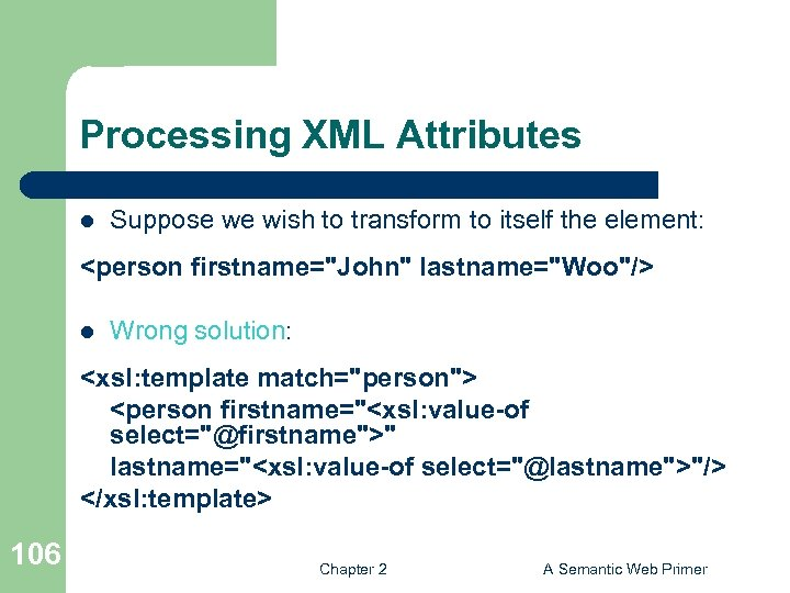 Processing XML Attributes l Suppose we wish to transform to itself the element: <person