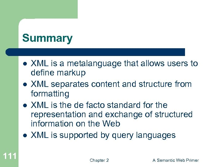 Summary l l 111 XML is a metalanguage that allows users to define markup