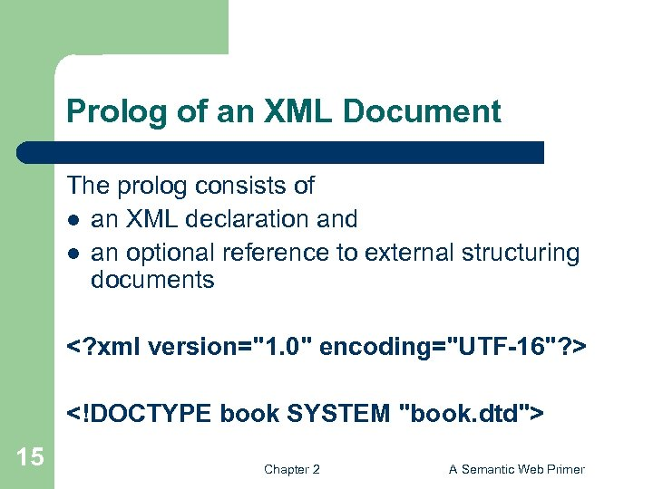 Prolog of an XML Document The prolog consists of l an XML declaration and