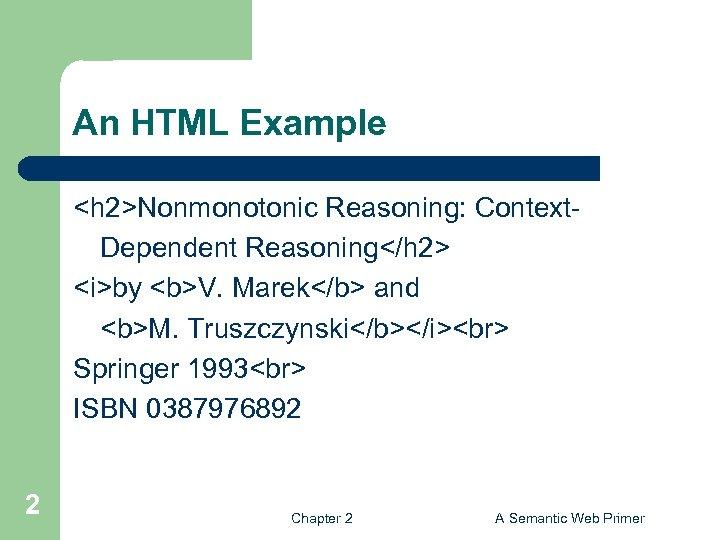 An HTML Example <h 2>Nonmonotonic Reasoning: Context. Dependent Reasoning</h 2> <i>by <b>V. Marek</b> and
