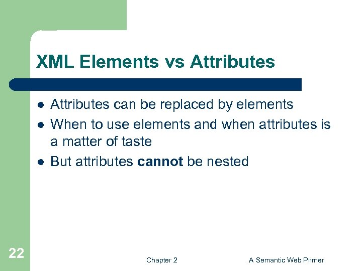 XML Elements vs Attributes l l l 22 Attributes can be replaced by elements