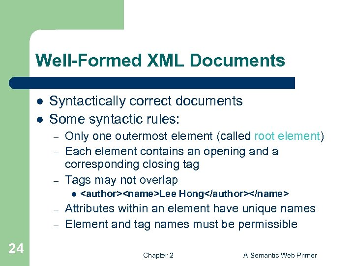 Well-Formed XML Documents l l Syntactically correct documents Some syntactic rules: – – –