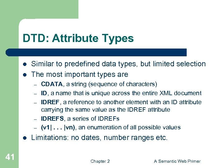 DTD: Attribute Types l l Similar to predefined data types, but limited selection The