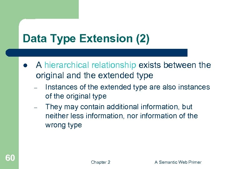 Data Type Extension (2) l A hierarchical relationship exists between the original and the