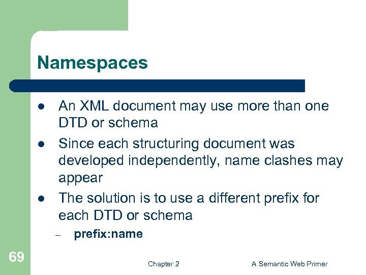 Namespaces l l l An XML document may use more than one DTD or