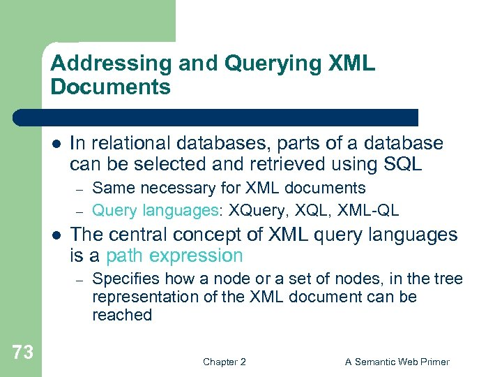Addressing and Querying XML Documents l In relational databases, parts of a database can