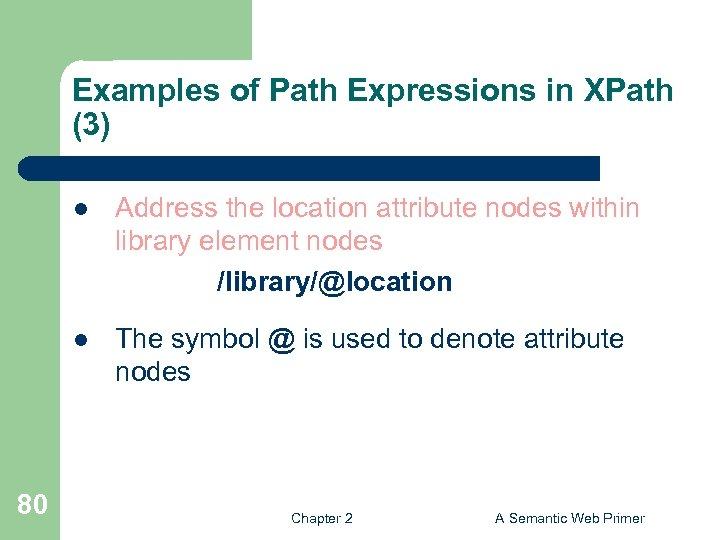 Examples of Path Expressions in XPath (3) l l 80 Address the location attribute