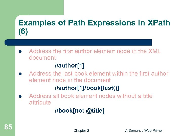 Examples of Path Expressions in XPath (6) l l l 85 Address the first