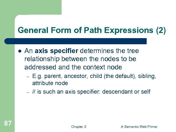 General Form of Path Expressions (2) l An axis specifier determines the tree relationship