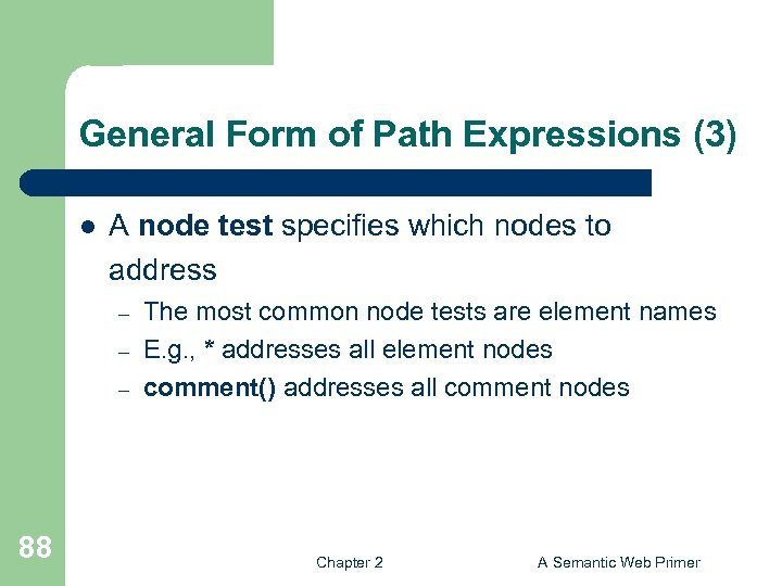 General Form of Path Expressions (3) l A node test specifies which nodes to