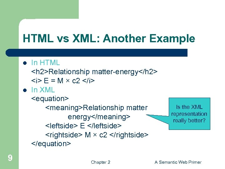 HTML vs XML: Another Example l l 9 In HTML <h 2>Relationship matter-energy</h 2>