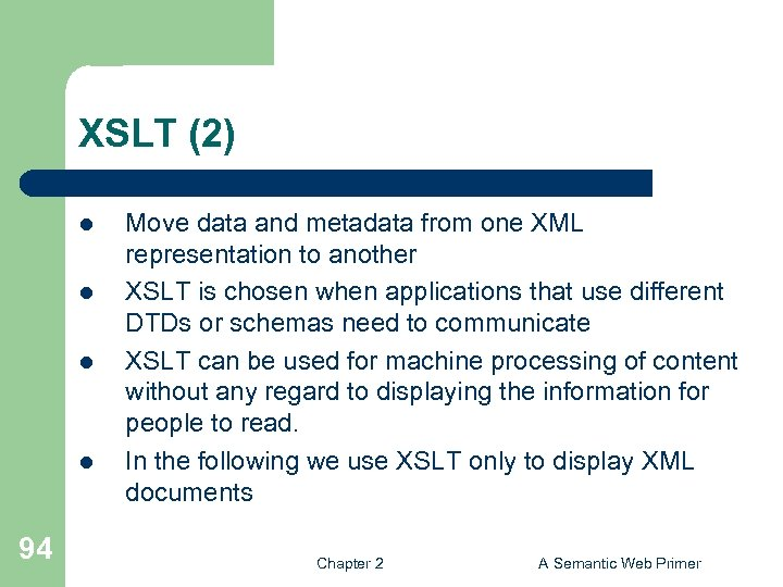 XSLT (2) l l 94 Move data and metadata from one XML representation to