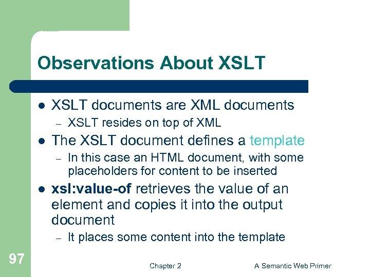Observations About XSLT l XSLT documents are XML documents – l The XSLT document