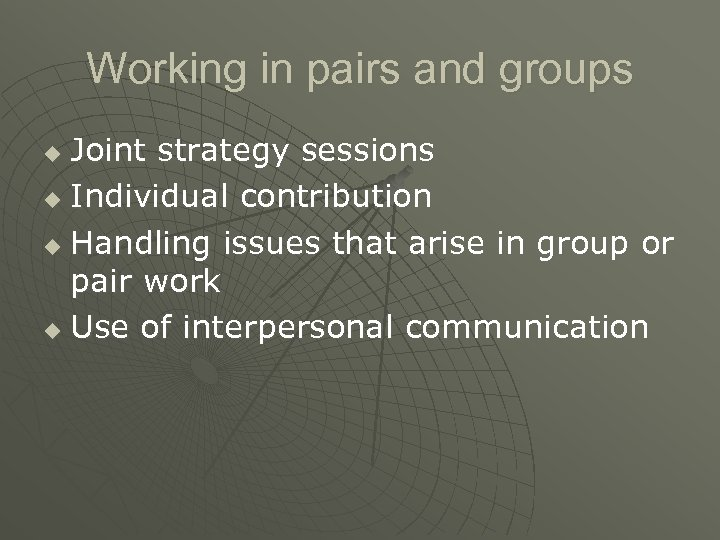 Working in pairs and groups Joint strategy sessions u Individual contribution u Handling issues