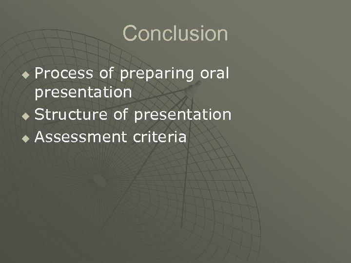 Conclusion Process of preparing oral presentation u Structure of presentation u Assessment criteria u