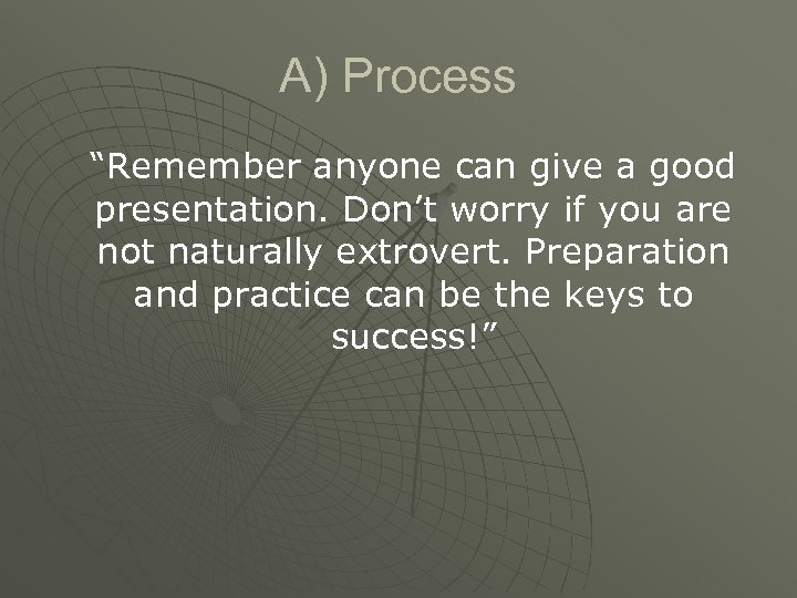 """A) Process """"Remember anyone can give a good presentation. Don't worry if you are"""