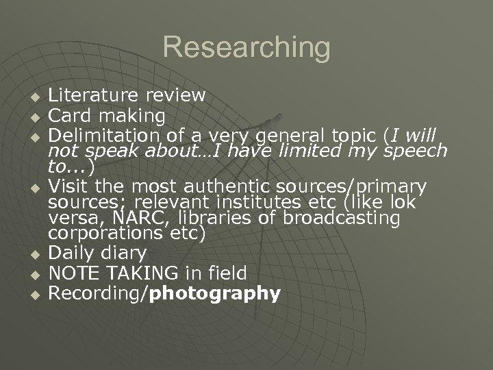 Researching u u u u Literature review Card making Delimitation of a very general