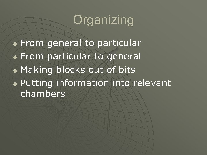 Organizing From general to particular u From particular to general u Making blocks out