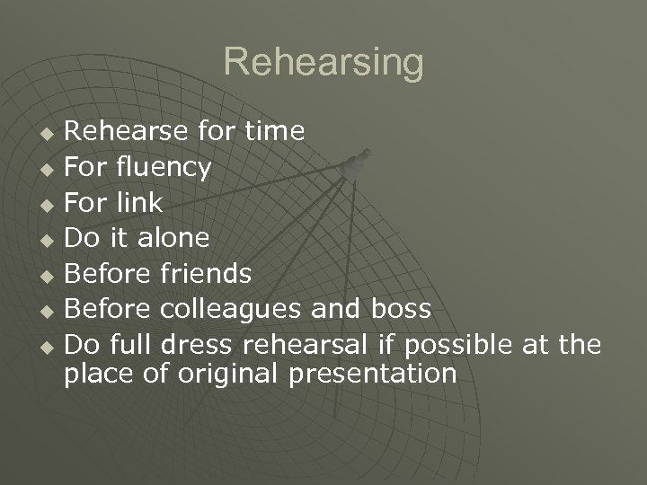 Rehearsing Rehearse for time u For fluency u For link u Do it alone