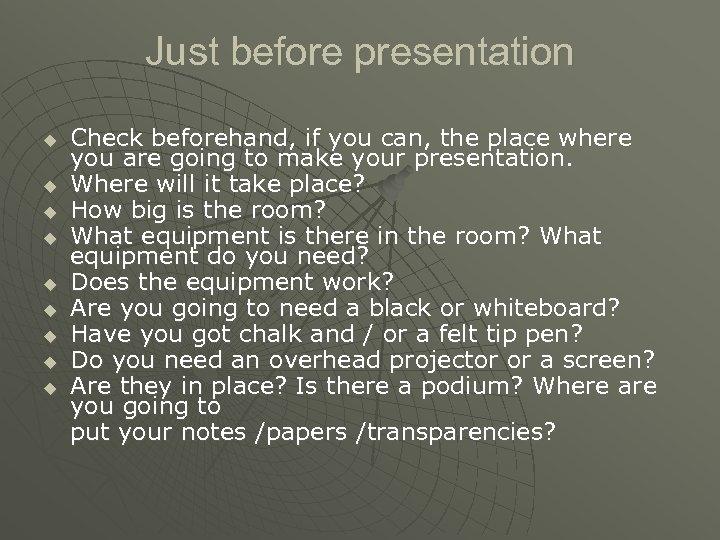 Just before presentation u u u u u Check beforehand, if you can, the