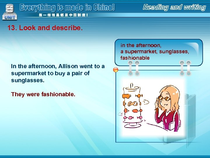 13. Look and describe. in the afternoon, a supermarket, sunglasses, fashionable In the afternoon,