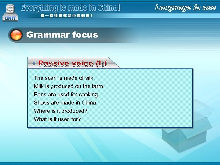 Grammar focus Passive voice (I) The scarf is made of silk. Milk is produced