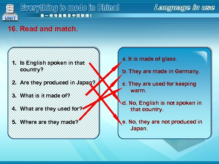16. Read and match. 1. Is English spoken in that country? 2. Are they