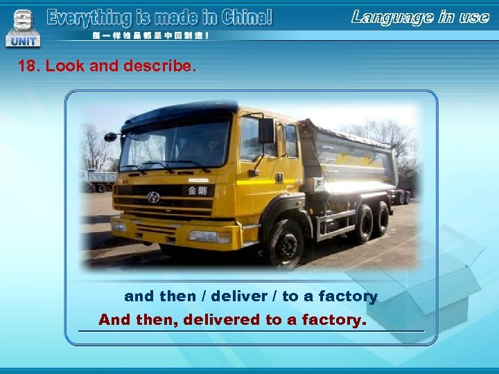 18. Look and describe. and then / deliver / to a factory And then,