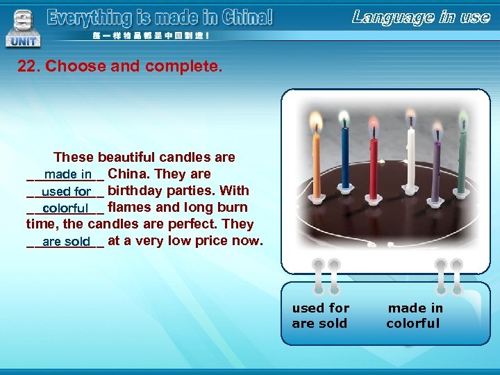 22. Choose and complete. These beautiful candles are _____ China. They are made in