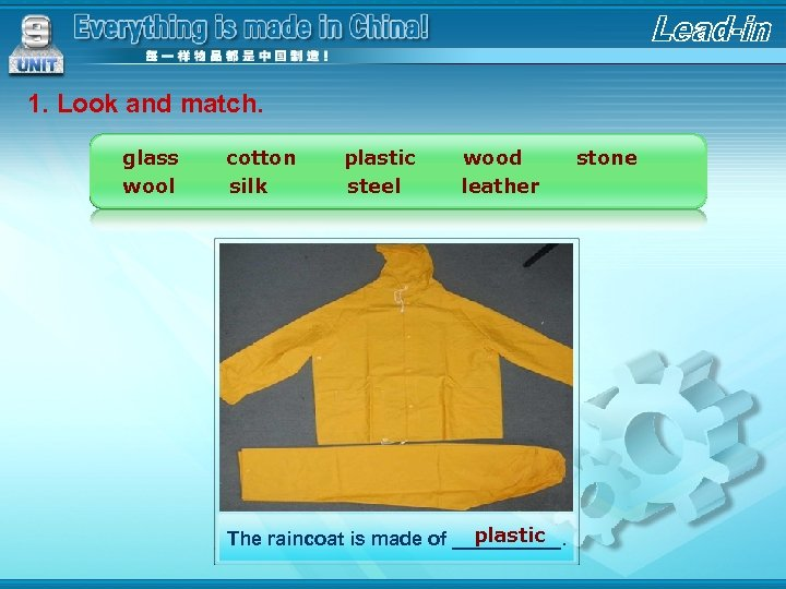 1. Look and match. glass wool cotton silk plastic steel wood leather plastic The