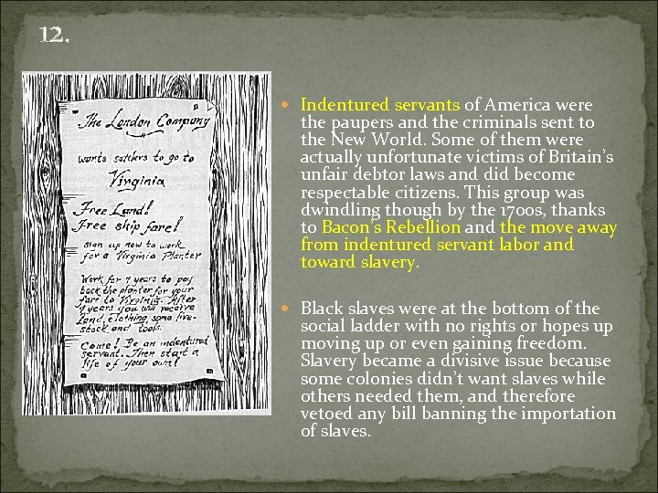 12. Indentured servants of America were the paupers and the criminals sent to the