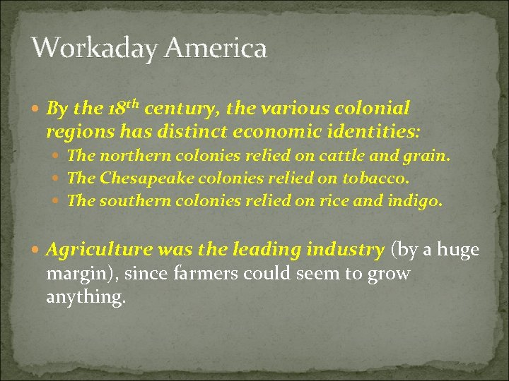 Workaday America By the 18 th century, the various colonial regions has distinct economic