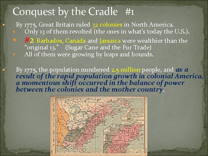 Conquest by the Cradle #1 By 1775, Great Britain ruled 32 colonies in North