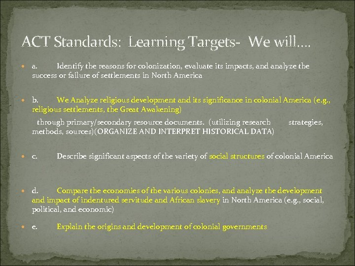 ACT Standards: Learning Targets- We will…. a. Identify the reasons for colonization, evaluate its