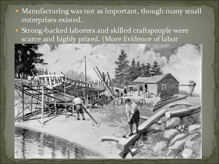 Manufacturing was not as important, though many small enterprises existed. Strong-backed laborers and