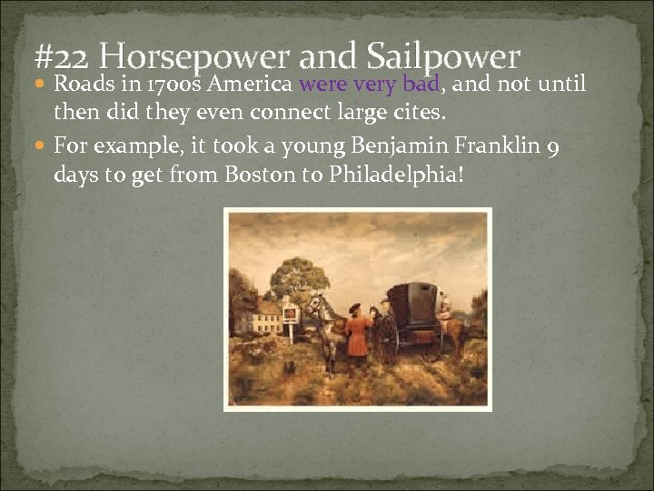 #22 Horsepower and Sailpower Roads in 1700 s America were very bad, and not