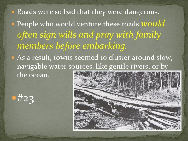 Roads were so bad that they were dangerous. would often sign wills and