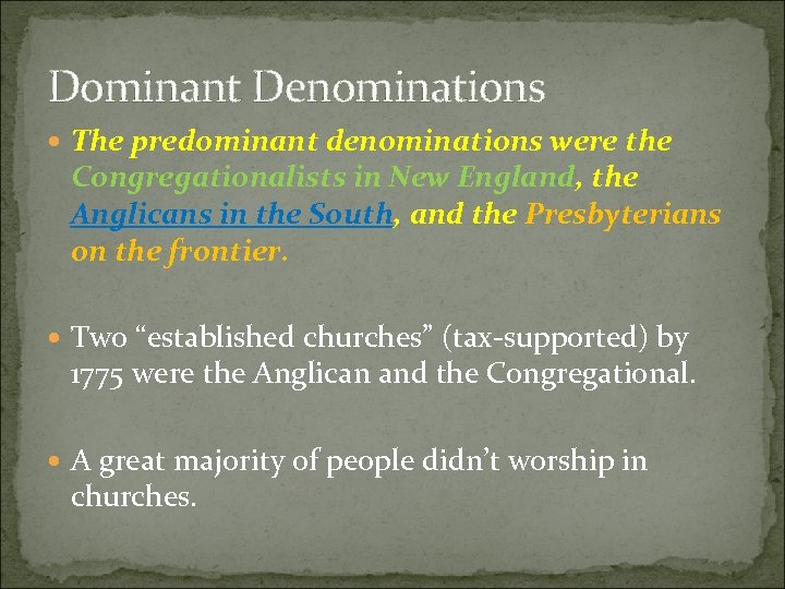 Dominant Denominations The predominant denominations were the Congregationalists in New England, the Anglicans in