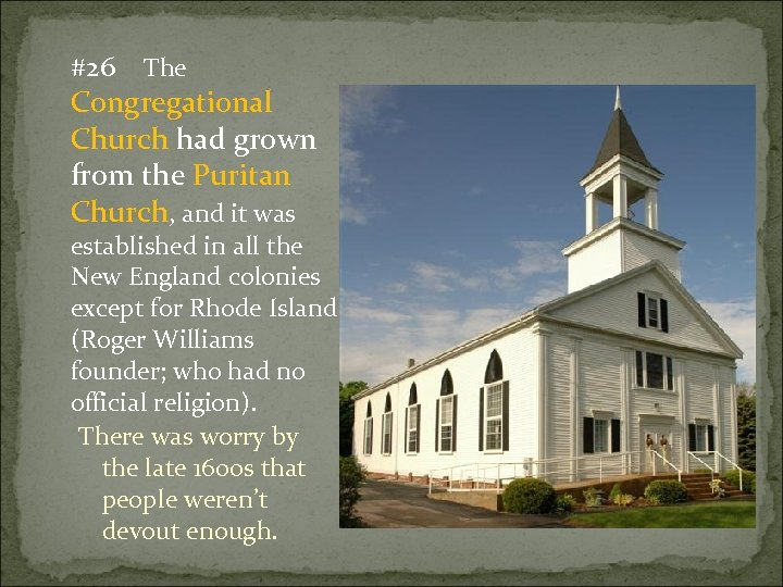 #26 The Congregational Church had grown from the Puritan Church, and it was established